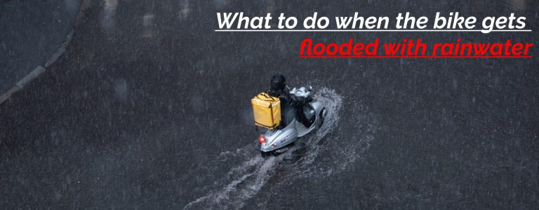 What to do when the bike gets flooded with rainwater